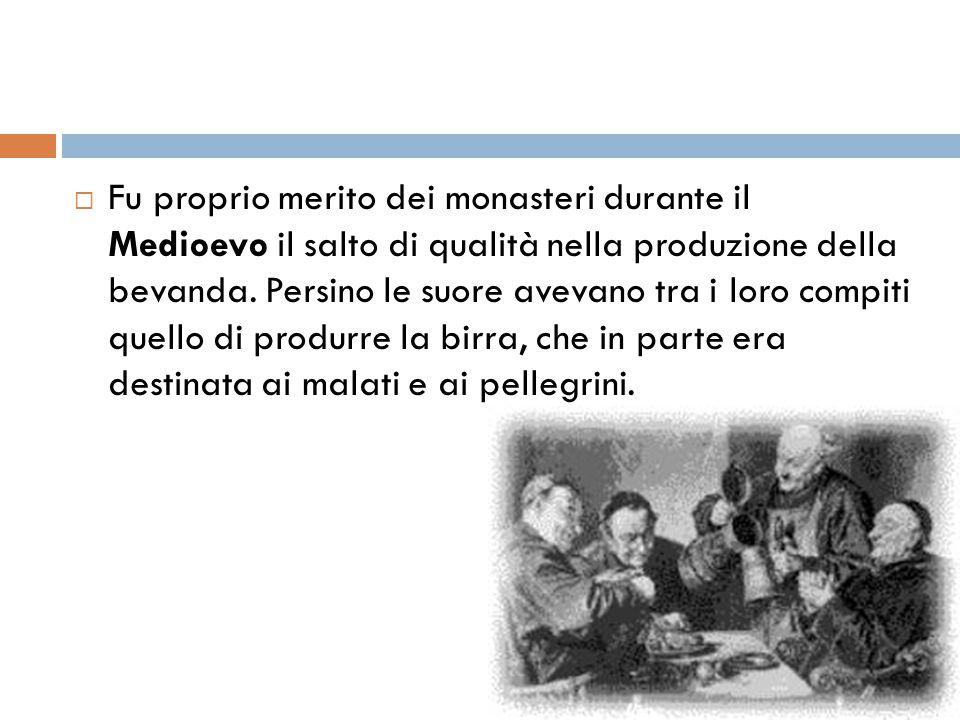  Fu proprio merito dei monasteri durante il Medioevo il salto di qualità nella produzione della bevanda. Persino le suore avevano tra i loro compiti