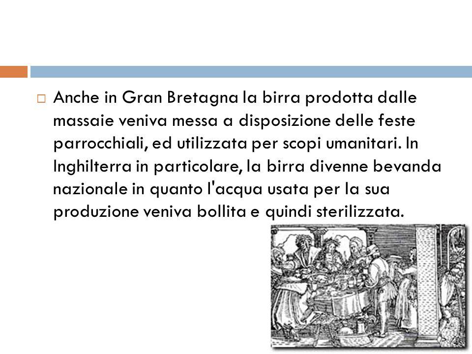  Anche in Gran Bretagna la birra prodotta dalle massaie veniva messa a disposizione delle feste parrocchiali, ed utilizzata per scopi umanitari. In I