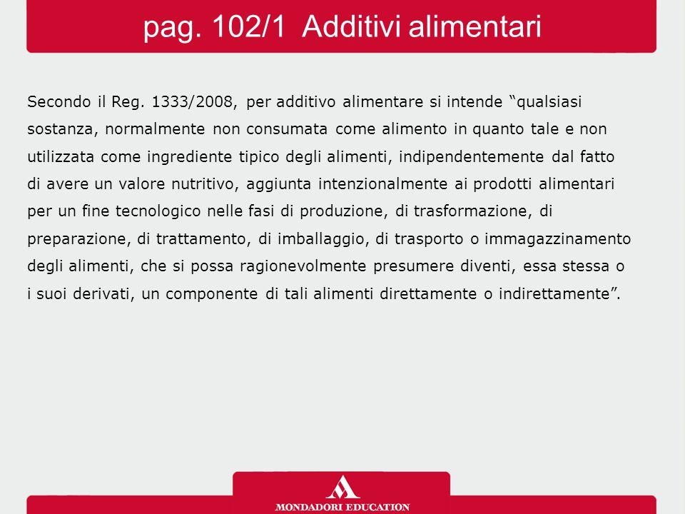 """Secondo il Reg. 1333/2008, per additivo alimentare si intende """"qualsiasi sostanza, normalmente non consumata come alimento in quanto tale e non utiliz"""