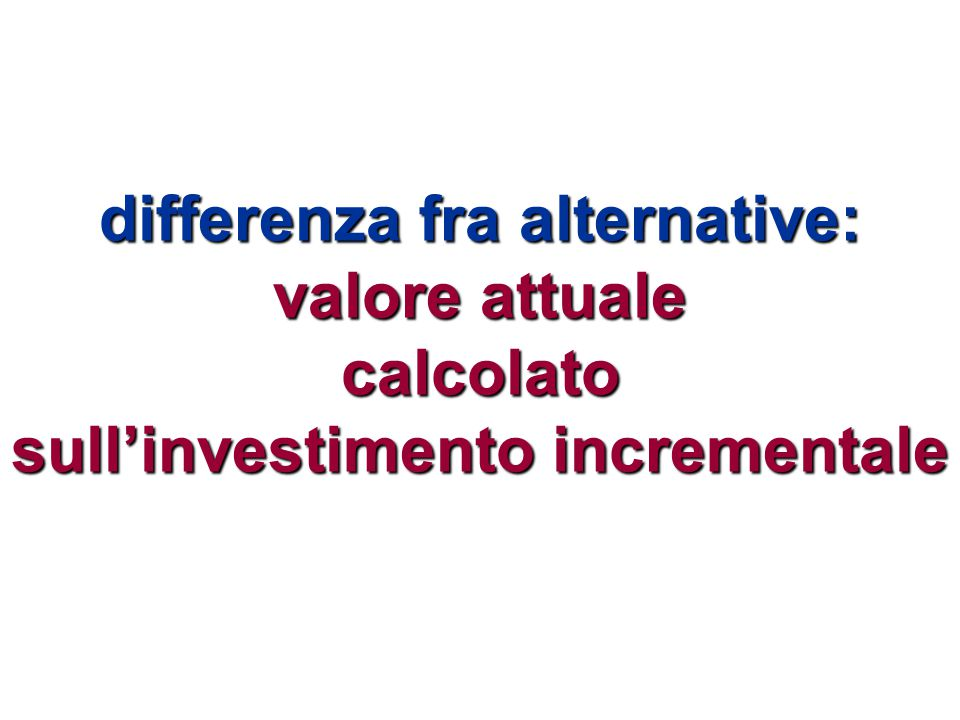 criteri di scelta fra alternative che si escludono reciprocamente: differenza fra alternative (fra 2 FdC)