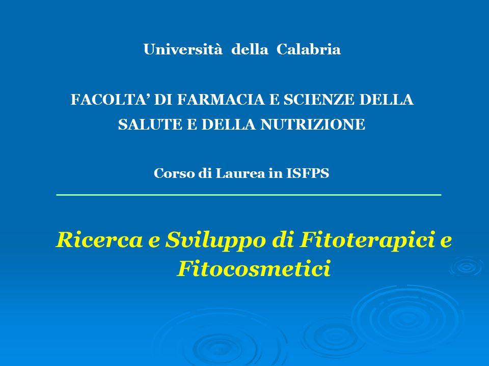 Università della Calabria FACOLTA' DI FARMACIA E SCIENZE DELLA SALUTE E DELLA NUTRIZIONE Corso di Laurea in ISFPS Ricerca e Sviluppo di Fitoterapici e