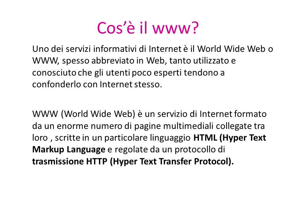 Cos'è il www? Uno dei servizi informativi di Internet è il World Wide Web o WWW, spesso abbreviato in Web, tanto utilizzato e conosciuto che gli utent