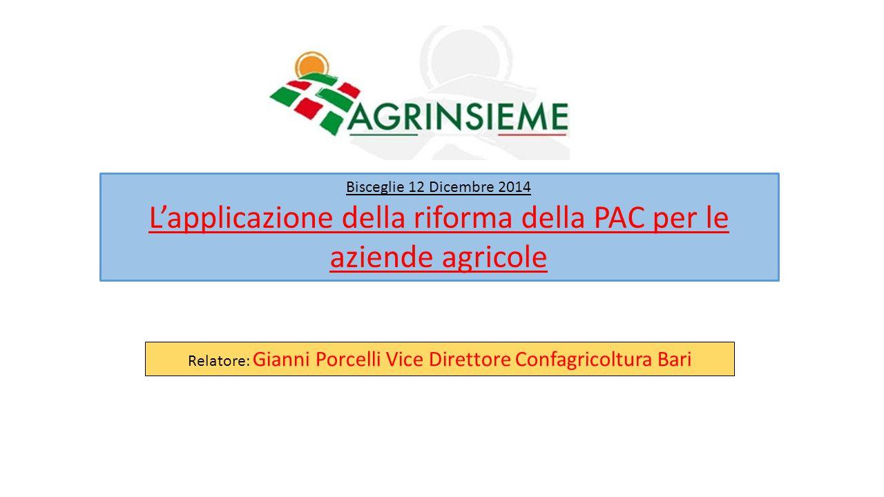 Bisceglie 12 Dicembre 2014 L'applicazione della riforma della PAC per le aziende agricole Relatore: Gianni Porcelli Vice Direttore Confagricoltura Bar