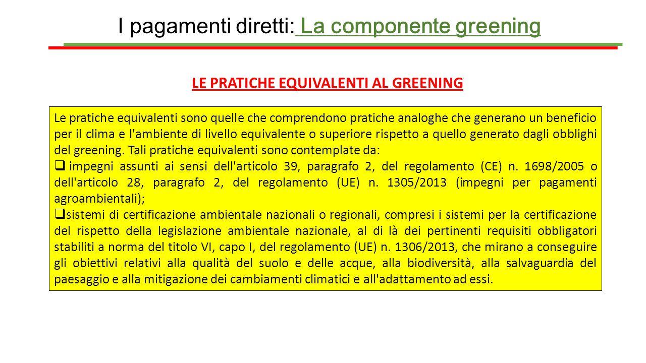 I pagamenti diretti: La componente greening LE PRATICHE EQUIVALENTI AL GREENING Le pratiche equivalenti sono quelle che comprendono pratiche analoghe