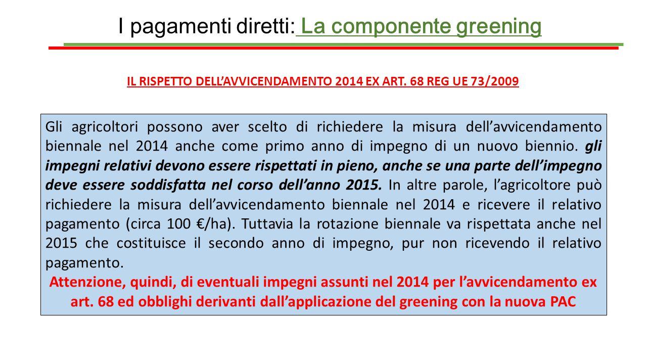 I pagamenti diretti: La componente greening IL RISPETTO DELL'AVVICENDAMENTO 2014 EX ART. 68 REG UE 73/2009 Gli agricoltori possono aver scelto di rich