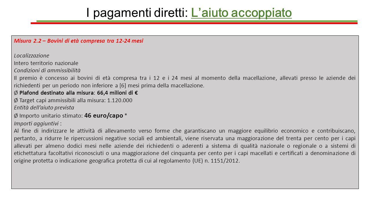 I pagamenti diretti: L'aiuto accoppiato Misura 2.2 – Bovini di età compresa tra 12-24 mesi Localizzazione Intero territorio nazionale Condizioni di am