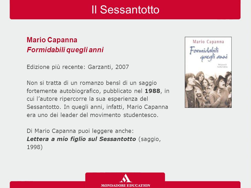 Il Sessantotto Mario Capanna Formidabili quegli anni Edizione più recente: Garzanti, 2007 Non si tratta di un romanzo bensì di un saggio fortemente au