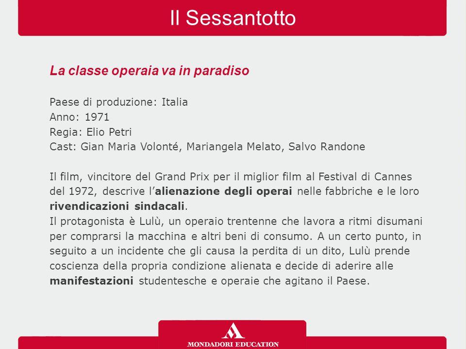 Il Sessantotto La classe operaia va in paradiso Paese di produzione: Italia Anno: 1971 Regia: Elio Petri Cast: Gian Maria Volonté, Mariangela Melato,