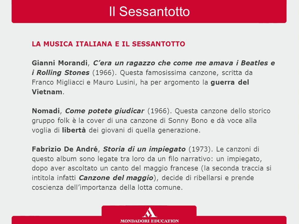 Il Sessantotto LA MUSICA ITALIANA E IL SESSANTOTTO Gianni Morandi, C'era un ragazzo che come me amava i Beatles e i Rolling Stones (1966). Questa famo