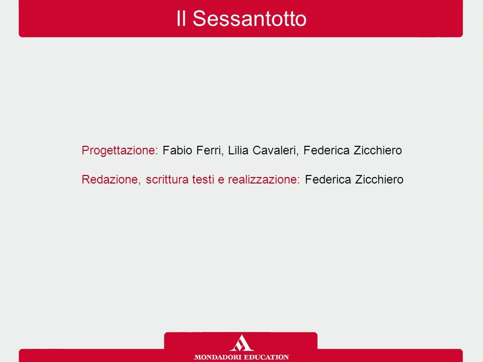 Progettazione: Fabio Ferri, Lilia Cavaleri, Federica Zicchiero Redazione, scrittura testi e realizzazione: Federica Zicchiero Il Sessantotto