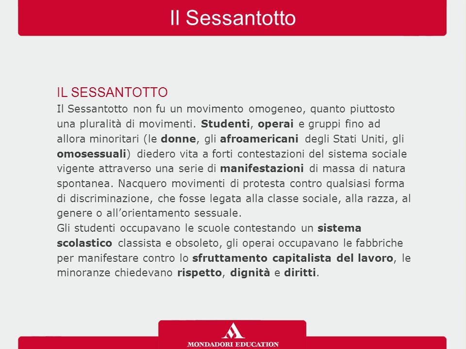 Il Sessantotto IL SESSANTOTTO Il Sessantotto non fu un movimento omogeneo, quanto piuttosto una pluralità di movimenti. Studenti, operai e gruppi fino