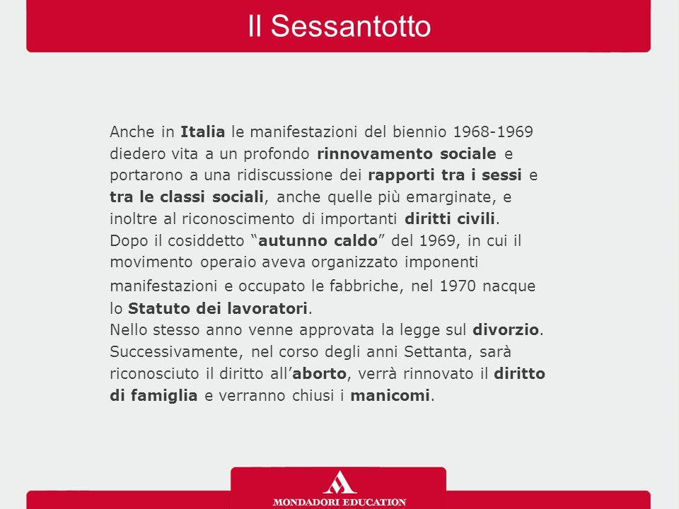 Il Sessantotto Anche in Italia le manifestazioni del biennio 1968-1969 diedero vita a un profondo rinnovamento sociale e portarono a una ridiscussione dei rapporti tra i sessi e tra le classi sociali, anche quelle più emarginate, e inoltre al riconoscimento di importanti diritti civili.