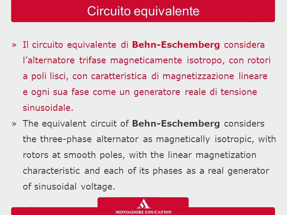 »Il circuito equivalente di Behn-Eschemberg considera l'alternatore trifase magneticamente isotropo, con rotori a poli lisci, con caratteristica di magnetizzazione lineare e ogni sua fase come un generatore reale di tensione sinusoidale.