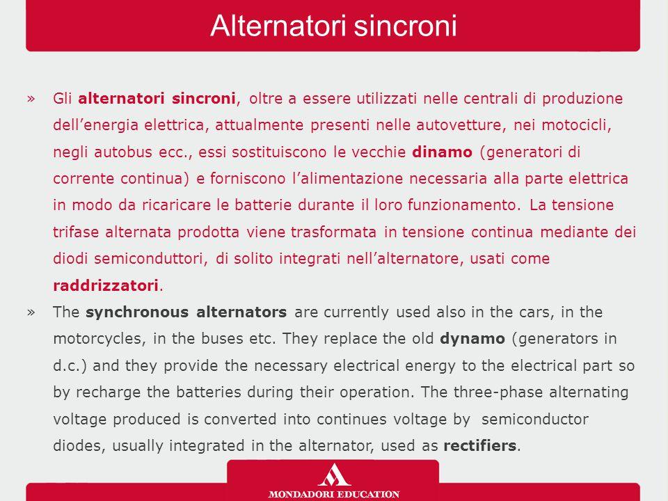 »Gli alternatori sincroni, oltre a essere utilizzati nelle centrali di produzione dell'energia elettrica, attualmente presenti nelle autovetture, nei