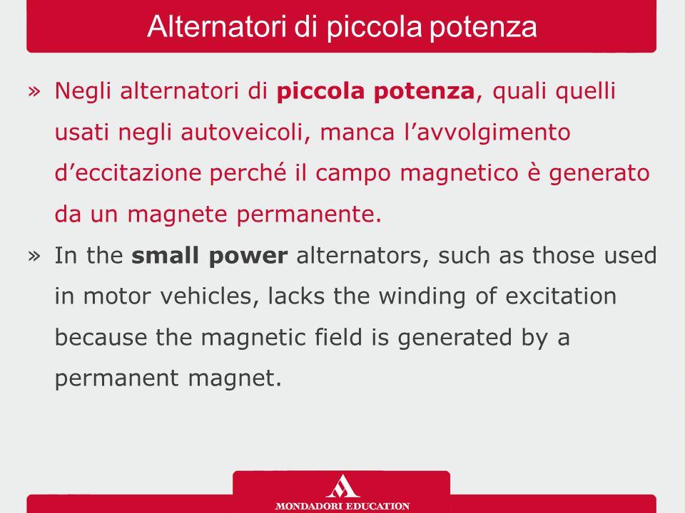»Negli alternatori di piccola potenza, quali quelli usati negli autoveicoli, manca l'avvolgimento d'eccitazione perché il campo magnetico è generato d