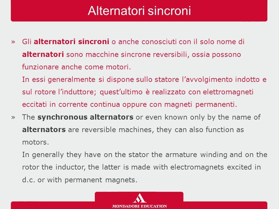 »Gli alternatori sincroni o anche conosciuti con il solo nome di alternatori sono macchine sincrone reversibili, ossia possono funzionare anche come m
