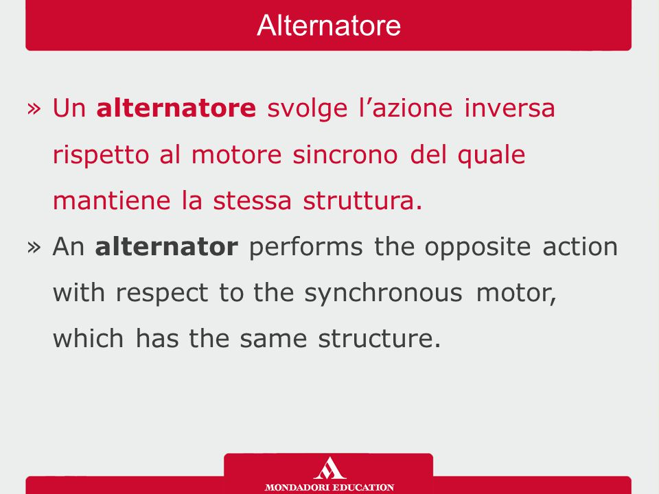 »Un alternatore svolge l'azione inversa rispetto al motore sincrono del quale mantiene la stessa struttura. »An alternator performs the opposite actio
