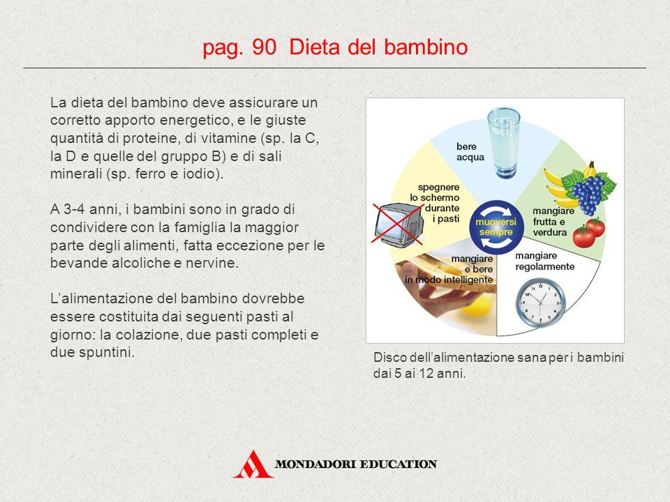 La dieta del bambino deve assicurare un corretto apporto energetico, e le giuste quantità di proteine, di vitamine (sp. la C, la D e quelle del gruppo