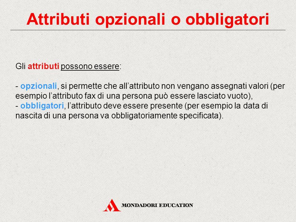 Attributi opzionali o obbligatori Gli attributi possono essere: - opzionali, si permette che all'attributo non vengano assegnati valori (per esempio l