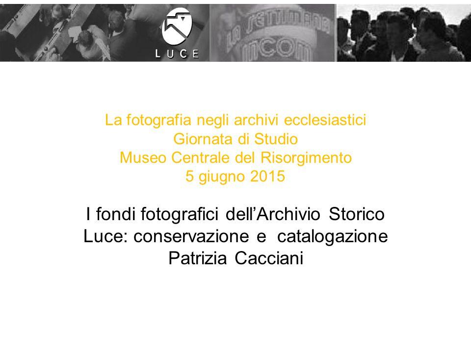 La fotografia negli archivi ecclesiastici Giornata di Studio Museo Centrale del Risorgimento 5 giugno 2015 I fondi fotografici dell'Archivio Storico L