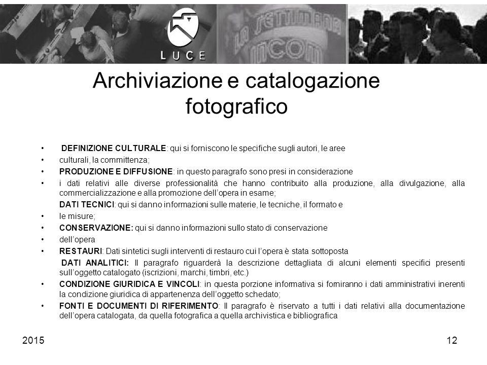 201512 Archiviazione e catalogazione fotografico DEFINIZIONE CULTURALE: qui si forniscono le specifiche sugli autori, le aree culturali, la committenz