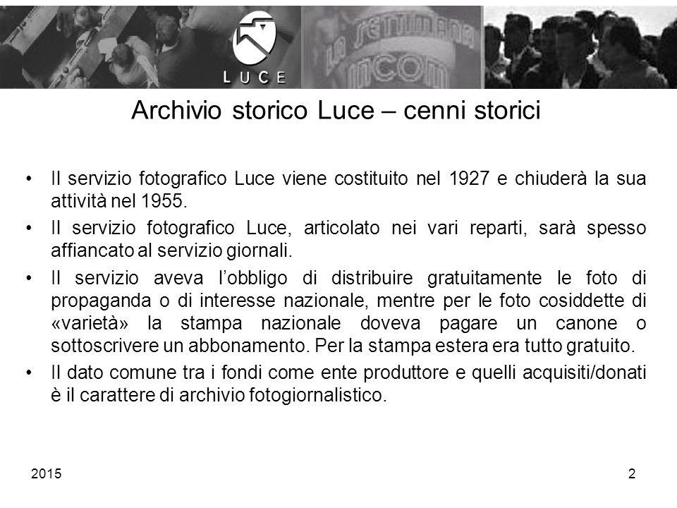 Archivio storico Luce – cenni storici Il servizio fotografico Luce viene costituito nel 1927 e chiuderà la sua attività nel 1955. Il servizio fotograf