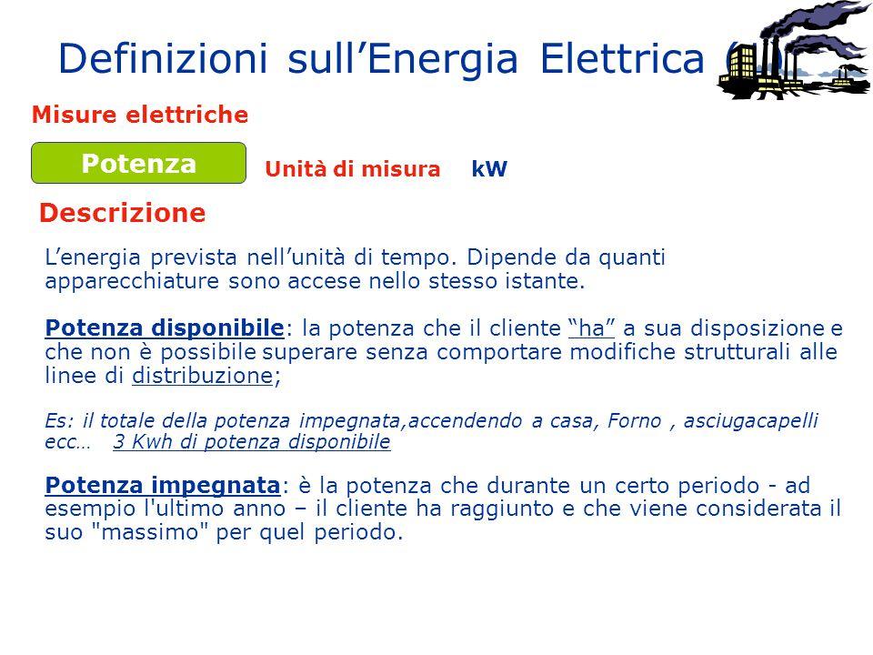 Definizioni sull'Energia Elettrica (1) Misure elettriche Descrizione Unità di misura L'energia prevista nell'unità di tempo. Dipende da quanti apparec