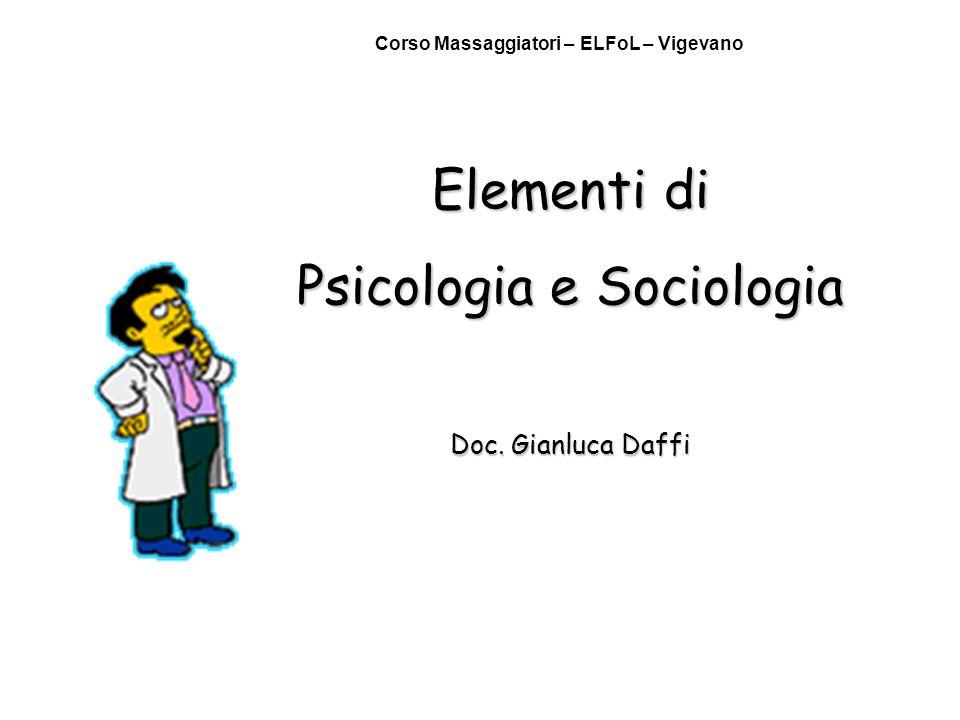 Elementi di Psicologia e Sociologia Doc. Gianluca Daffi Corso Massaggiatori – ELFoL – Vigevano