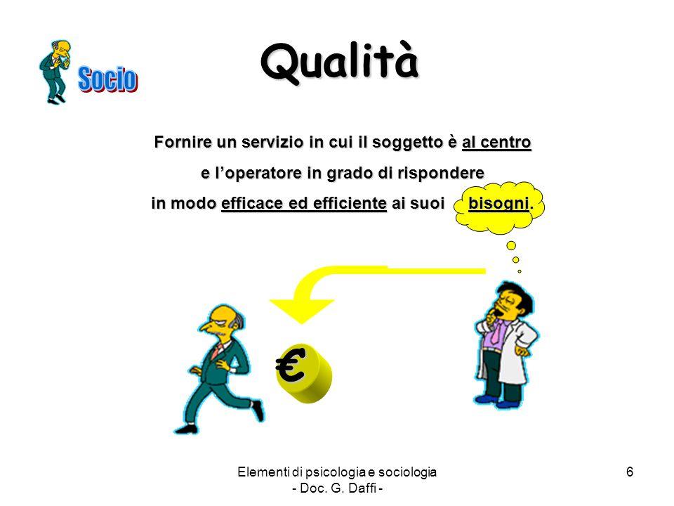Elementi di psicologia e sociologia - Doc. G. Daffi - 6 Qualità Fornire un servizio in cui il soggetto è al centro e l'operatore in grado di risponder