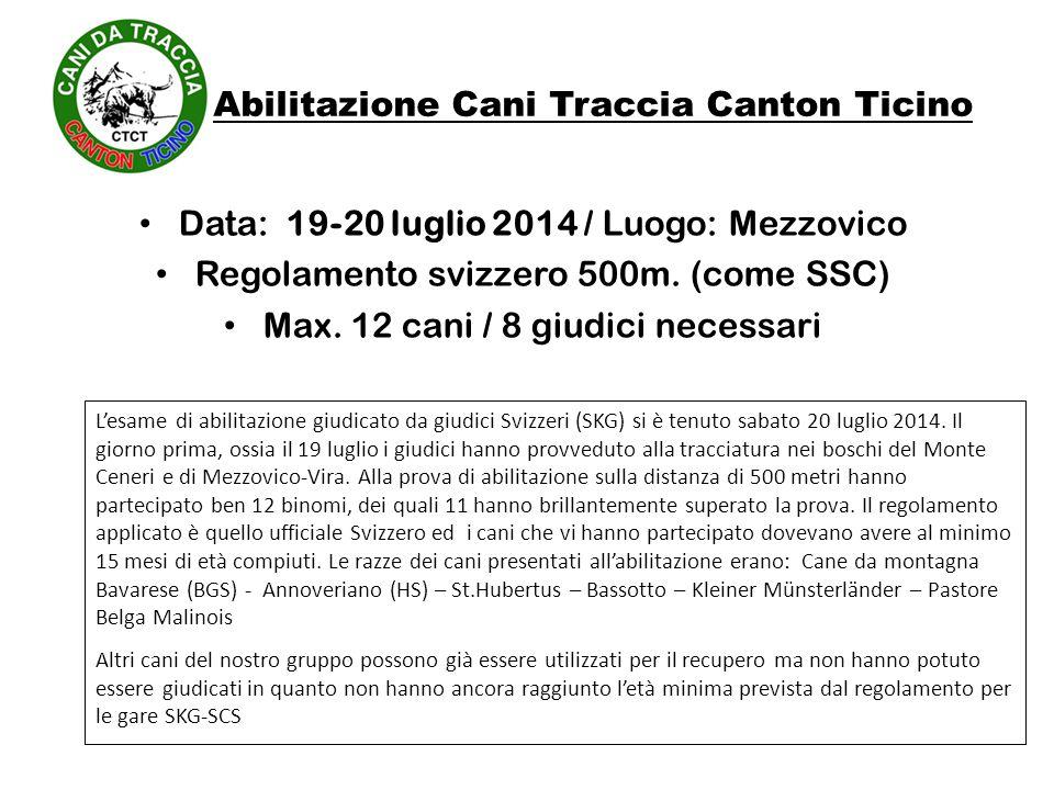 Abilitazione Cani Traccia Canton Ticino Data: 19-20 luglio 2014 / Luogo: Mezzovico Regolamento svizzero 500m. (come SSC) Max. 12 cani / 8 giudici nece