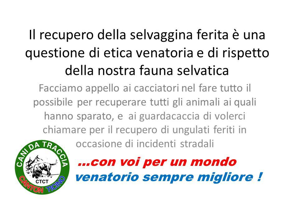 Il recupero della selvaggina ferita è una questione di etica venatoria e di rispetto della nostra fauna selvatica Facciamo appello ai cacciatori nel f