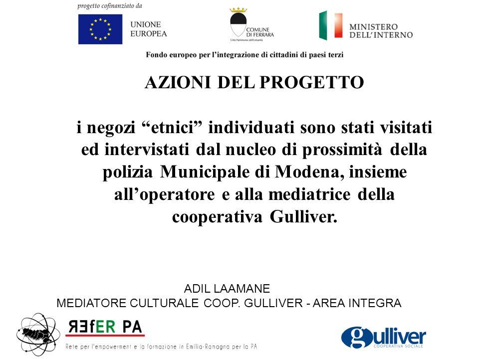 AZIONI DEL PROGETTO i negozi etnici individuati sono stati visitati ed intervistati dal nucleo di prossimità della polizia Municipale di Modena, insieme all'operatore e alla mediatrice della cooperativa Gulliver.