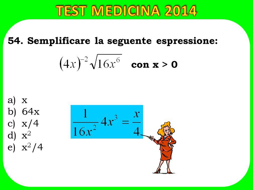 54. Semplificare la seguente espressione: con x > 0 a)x b)64x c)x/4 d)x 2 e)x 2 /4