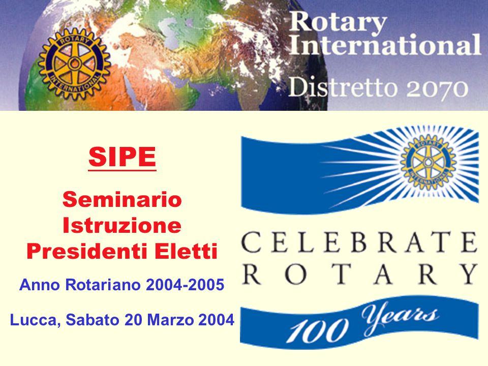SIPE Seminario Istruzione Presidenti Eletti Anno Rotariano 2004-2005 Lucca, Sabato 20 Marzo 2004