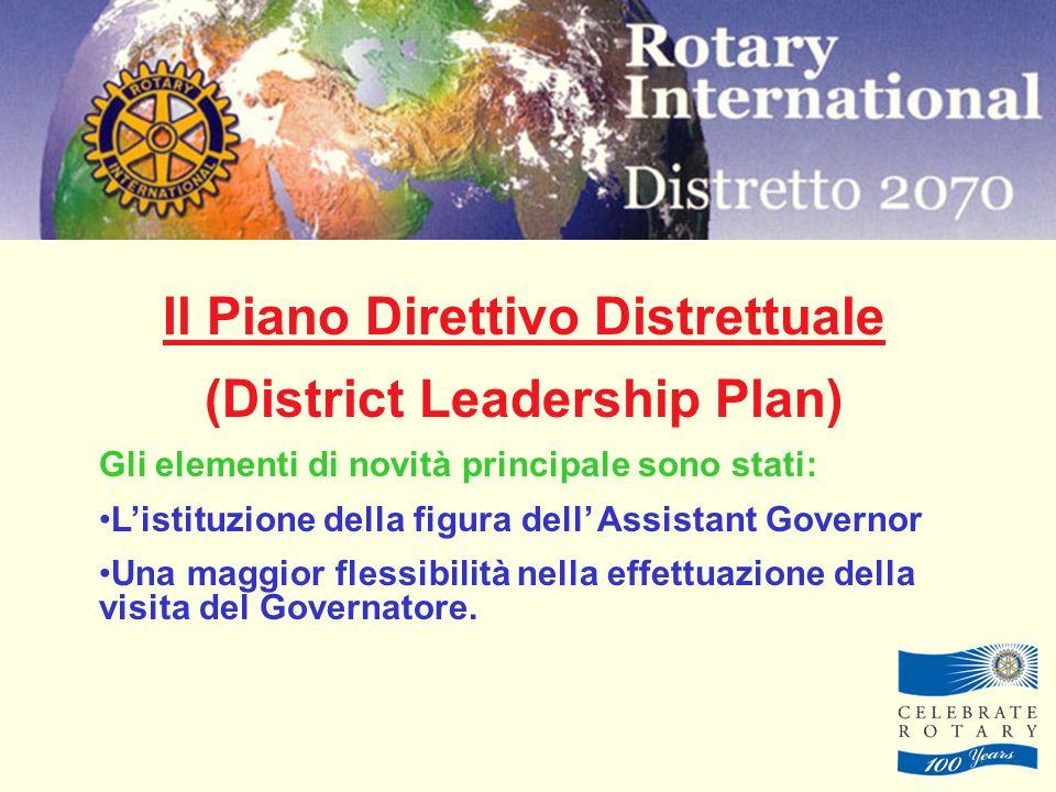 Il Piano Direttivo Distrettuale (District Leadership Plan) Gli elementi di novità principale sono stati: L'istituzione della figura dell' Assistant Governor Una maggior flessibilità nella effettuazione della visita del Governatore.