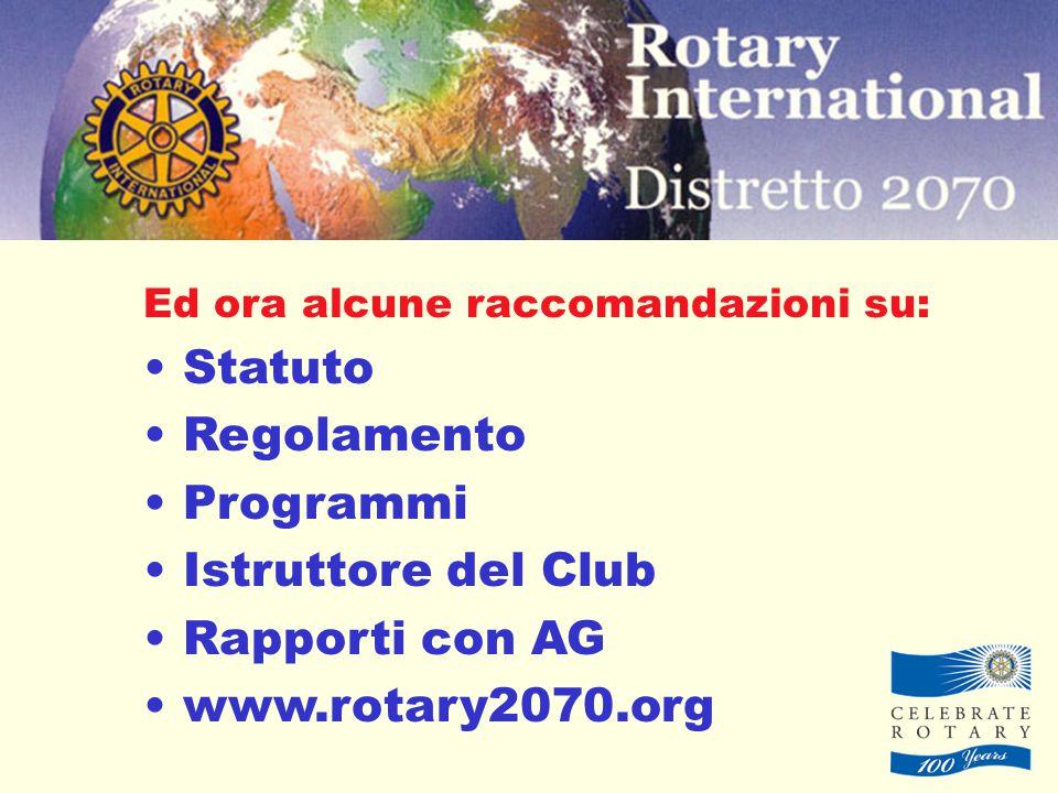 Ed ora alcune raccomandazioni su: Statuto Regolamento Programmi Istruttore del Club Rapporti con AG www.rotary2070.org