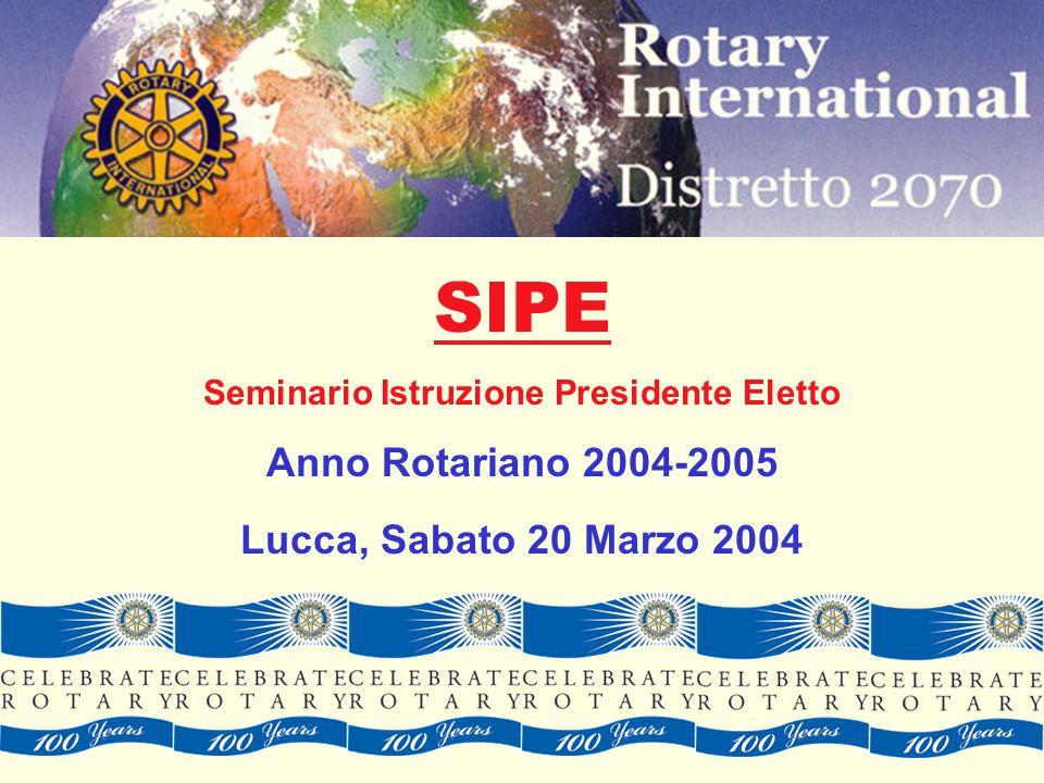 SIPE Seminario Istruzione Presidente Eletto Anno Rotariano 2004-2005 Lucca, Sabato 20 Marzo 2004