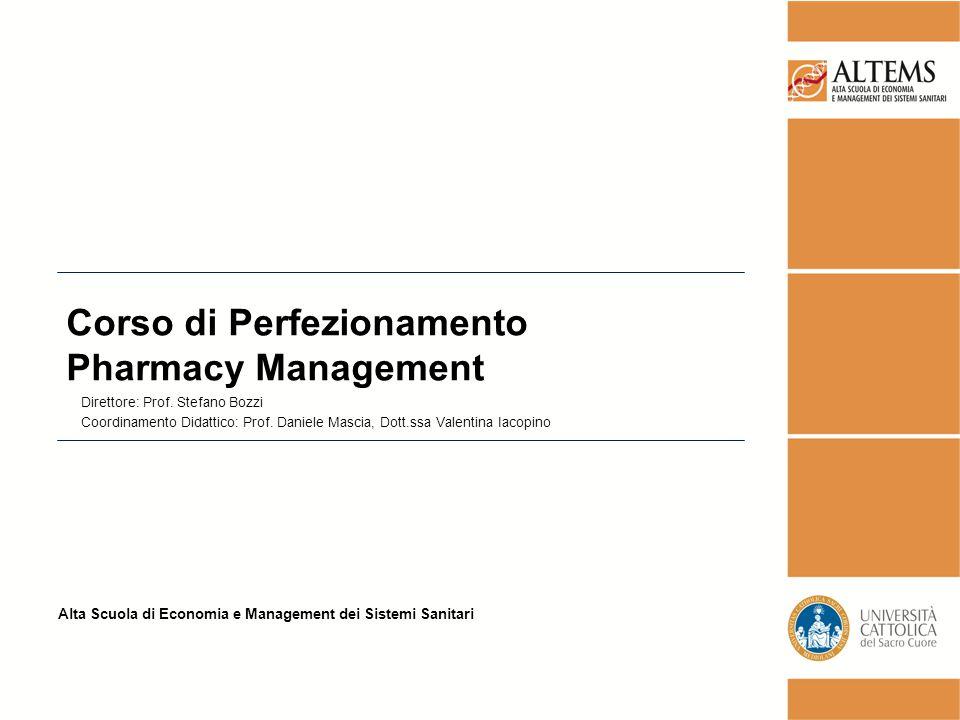 Alta Scuola di Economia e Management dei Sistemi Sanitari Corso di Perfezionamento Pharmacy Management Direttore: Prof.