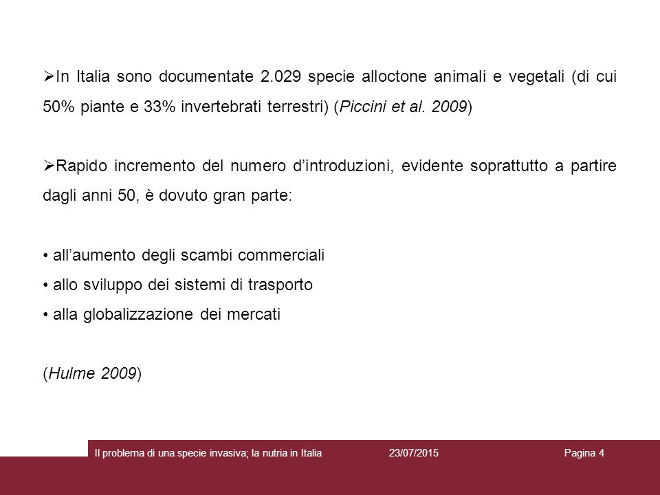 23/07/2015 Il problema di una specie invasiva; la nutria in ItaliaPagina 4  In Italia sono documentate 2.029 specie alloctone animali e vegetali (di cui 50% piante e 33% invertebrati terrestri) (Piccini et al.
