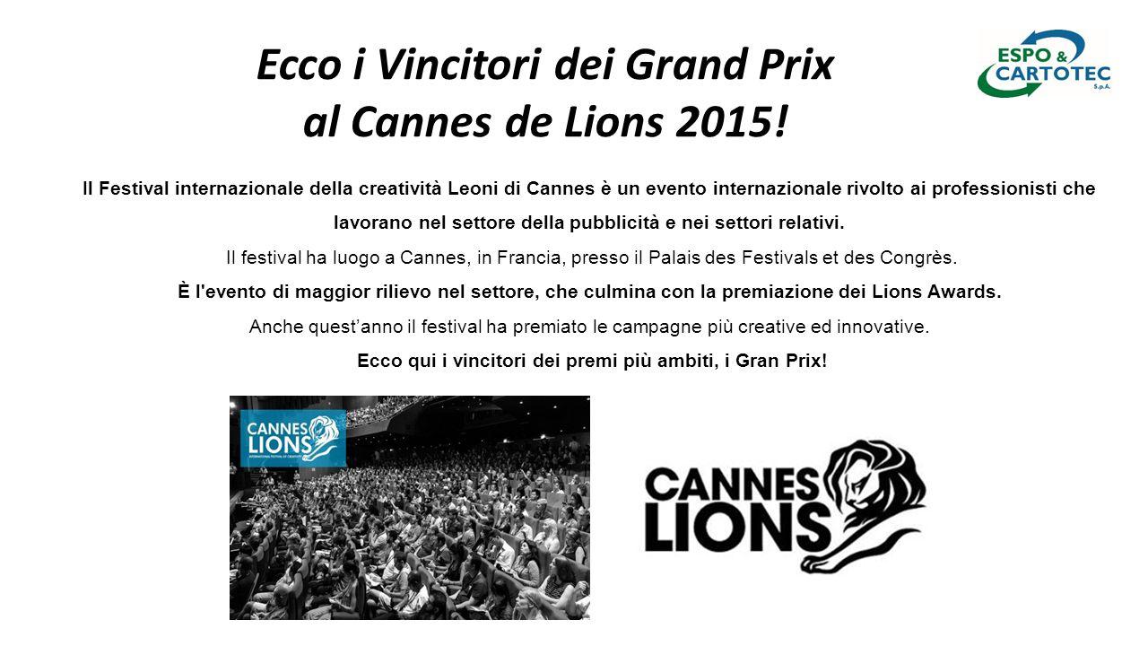 Ecco i Vincitori dei Grand Prix al Cannes de Lions 2015! Il Festival internazionale della creatività Leoni di Cannes è un evento internazionale rivolt