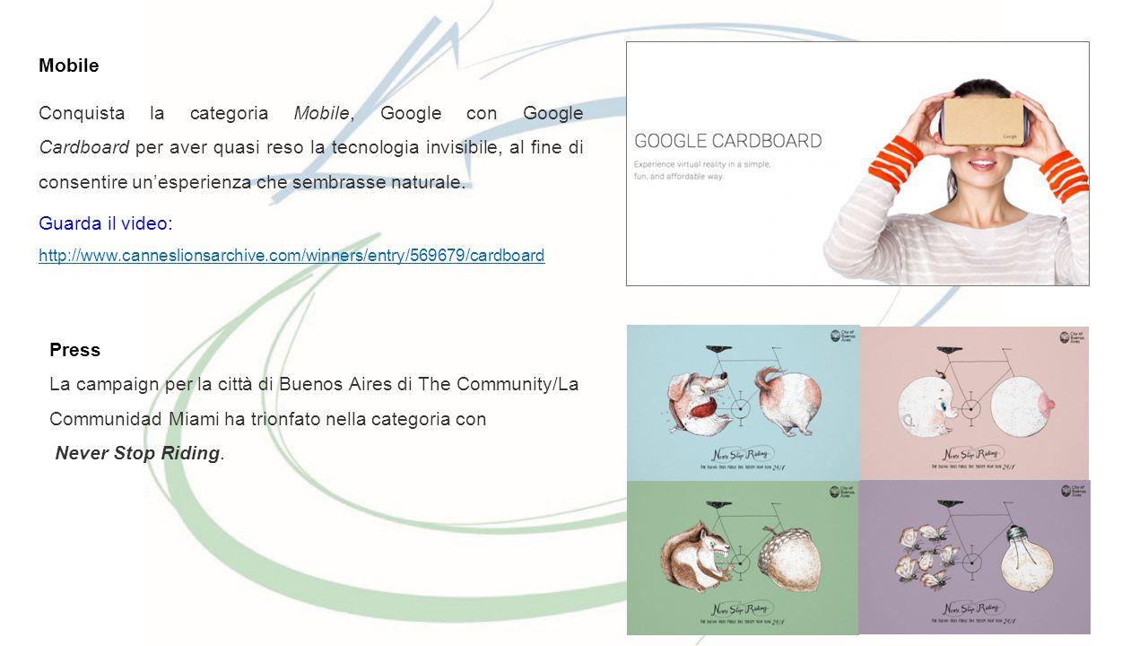 Mobile Conquista la categoria Mobile, Google con Google Cardboard per aver quasi reso la tecnologia invisibile, al fine di consentire un'esperienza ch