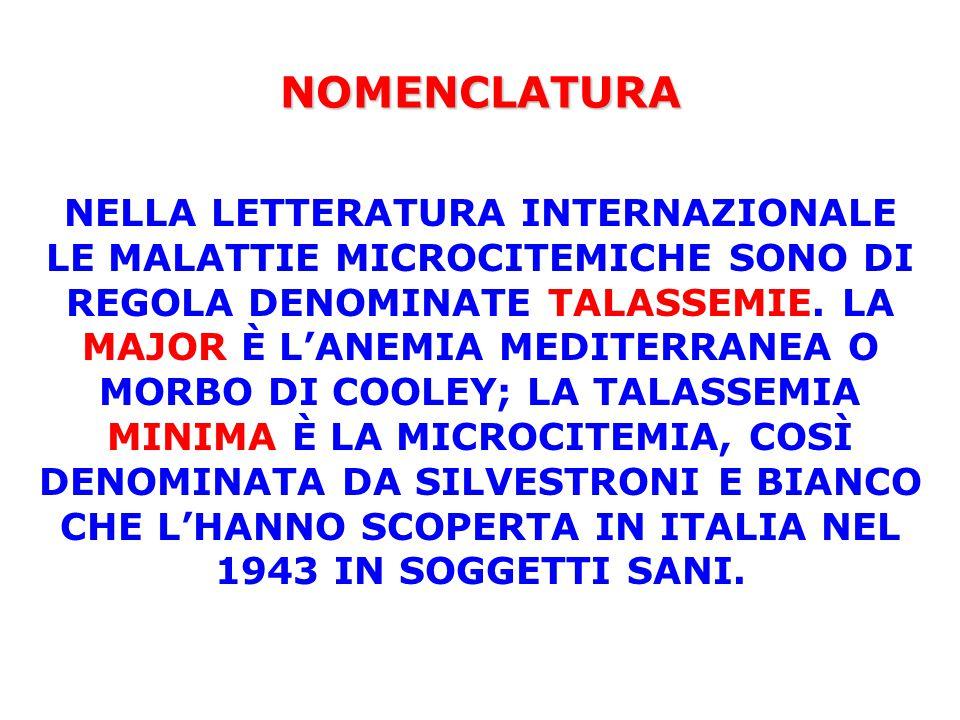 NOMENCLATURA NELLA LETTERATURA INTERNAZIONALE LE MALATTIE MICROCITEMICHE SONO DI REGOLA DENOMINATE TALASSEMIE. LA MAJOR È L'ANEMIA MEDITERRANEA O MORB