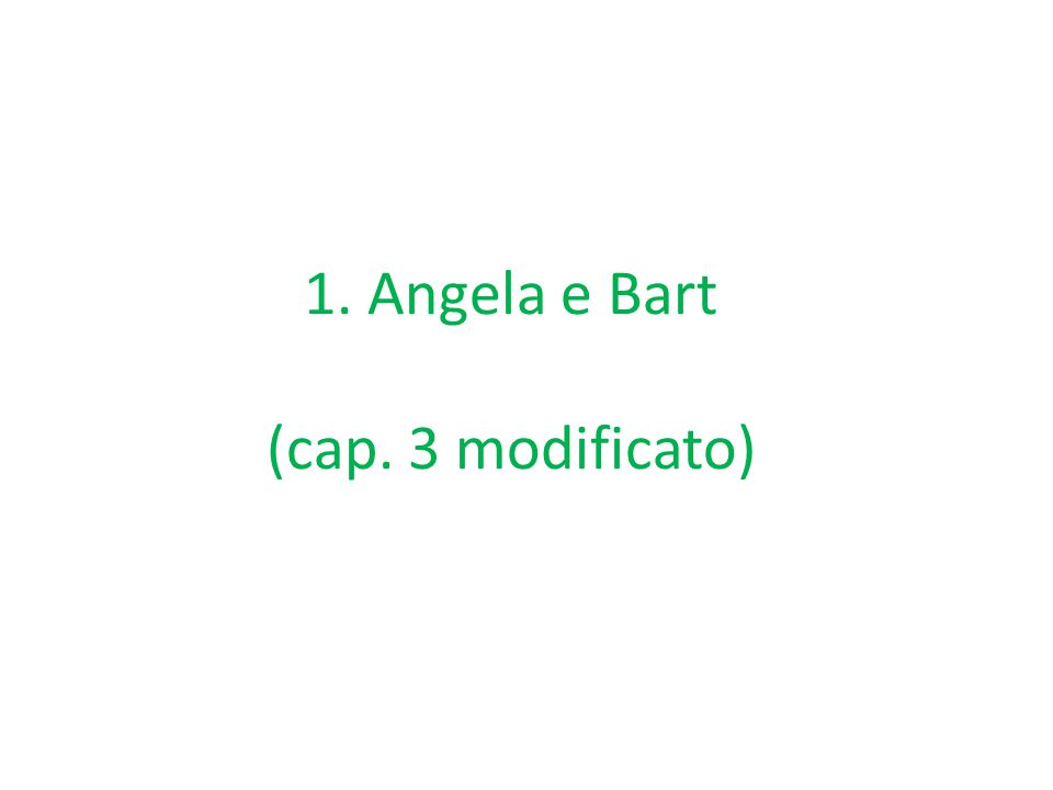 1. Angela e Bart (cap. 3 modificato)