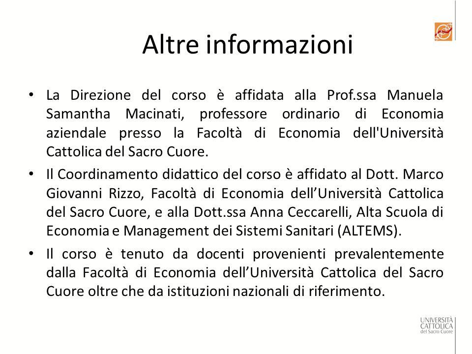 Altre informazioni La Direzione del corso è affidata alla Prof.ssa Manuela Samantha Macinati, professore ordinario di Economia aziendale presso la Facoltà di Economia dell Università Cattolica del Sacro Cuore.