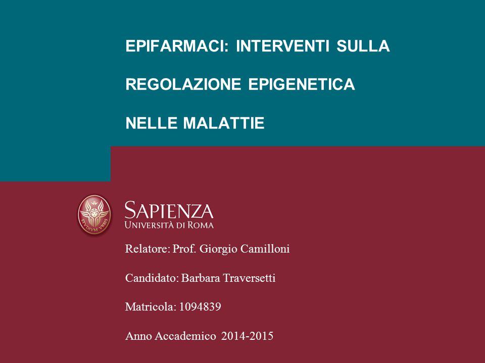 EPIFARMACI: INTERVENTI SULLA REGOLAZIONE EPIGENETICA NELLE MALATTIE Relatore: Prof. Giorgio Camilloni Candidato: Barbara Traversetti Matricola: 109483