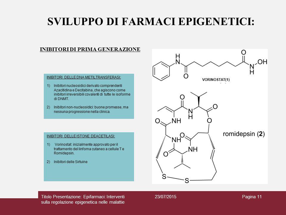 SVILUPPO DI FARMACI EPIGENETICI: INIBITORI DI PRIMA GENERAZIONE 23/07/2015Titolo Presentazione: Epifarmaci: Interventi sulla regolazione epigenetica n