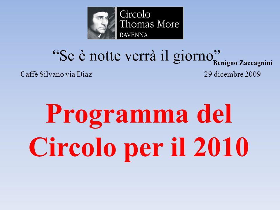 Se è notte verrà il giorno Caffè Silvano via Diaz 29 dicembre 2009 Benigno Zaccagnini Programma del Circolo per il 2010