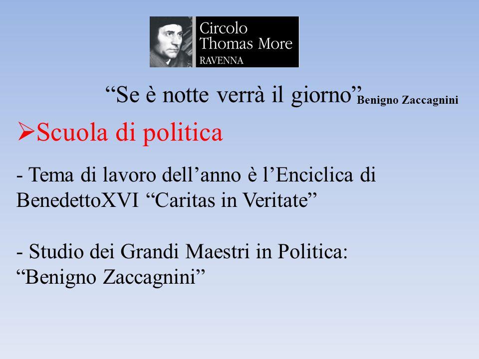 Se è notte verrà il giorno Benigno Zaccagnini  Scuola di politica - Tema di lavoro dell'anno è l'Enciclica di BenedettoXVI Caritas in Veritate - Studio dei Grandi Maestri in Politica: Benigno Zaccagnini