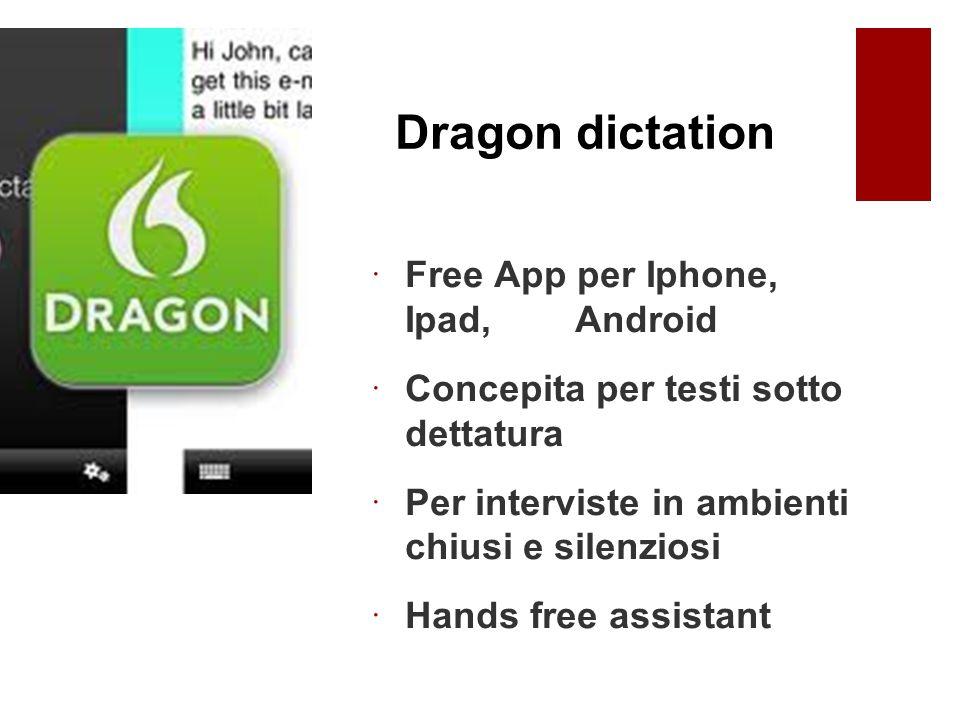 Dragon dictation  Free App per Iphone, Ipad, Android  Concepita per testi sotto dettatura  Per interviste in ambienti chiusi e silenziosi  Hands free assistant