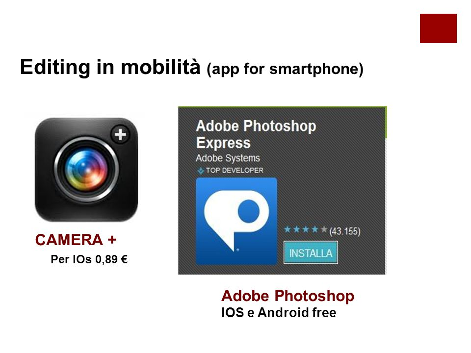 Editing in mobilità (app for smartphone) CAMERA + Per IOs 0,89 € Adobe Photoshop IOS e Android free